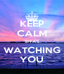 KEEP CALM SIYA'S WATCHING YOU - Personalised Poster A4 size