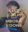 KEEP CALM SKAM MBORA KGONE - Personalised Poster A4 size