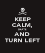 KEEP CALM, SKATE AND TURN LEFT - Personalised Poster A4 size