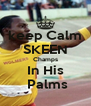 keep Calm SKEEN Champs In His  Palms - Personalised Poster A4 size
