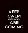 KEEP CALM SKINHEADS ARE COMING - Personalised Poster A4 size