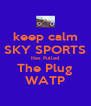 keep calm SKY SPORTS Has Pulled The Plug WATP - Personalised Poster A4 size