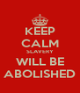 KEEP CALM SLAVERY WILL BE ABOLISHED - Personalised Poster A4 size