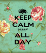 KEEP CALM SLEEP ALL  DAY - Personalised Poster A4 size
