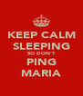 KEEP CALM SLEEPING SO DON'T PING MARIA - Personalised Poster A4 size