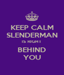 KEEP CALM SLENDERMAN IS RIGHT BEHIND YOU - Personalised Poster A4 size