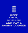 KEEP CALM, SLIP ON A FEZ AND EAT A JAMMY DODGER - Personalised Poster A4 size