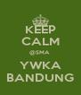 KEEP CALM @SMA  YWKA BANDUNG - Personalised Poster A4 size