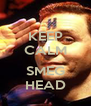KEEP CALM  SMEG HEAD - Personalised Poster A4 size