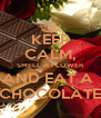 KEEP CALM, SMELL A FLOWER AND EAT A  CHOCOLATE - Personalised Poster A4 size