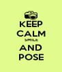 KEEP CALM  SMILE AND POSE - Personalised Poster A4 size