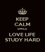 KEEP CALM SMILE LOVE LIFE STUDY HARD - Personalised Poster A4 size