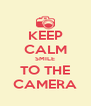 KEEP CALM SMILE TO THE CAMERA - Personalised Poster A4 size
