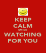 KEEP CALM SMILE WATCHING FOR YOU - Personalised Poster A4 size