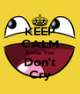 KEEP CALM Smile You Don't Cry - Personalised Poster A4 size
