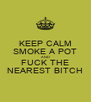 KEEP CALM SMOKE A POT AND FUCK THE NEAREST BITCH - Personalised Poster A4 size