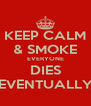 KEEP CALM & SMOKE EVERYONE DIES EVENTUALLY - Personalised Poster A4 size