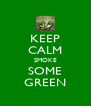KEEP CALM SMOKE SOME GREEN - Personalised Poster A4 size