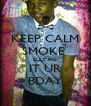 KEEP CALM SMOKE  SULTAN  IT UR BDAY - Personalised Poster A4 size