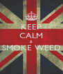 KEEP CALM & SMOKE WEED  - Personalised Poster A4 size