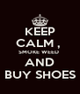 KEEP CALM ,  SMOKE WEED  AND BUY SHOES - Personalised Poster A4 size