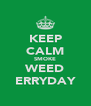 KEEP CALM SMOKE WEED ERRYDAY - Personalised Poster A4 size