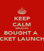KEEP CALM SMUDGE BOUGHT A  ROCKET LAUNCHER - Personalised Poster A4 size