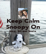 Keep Calm Snoopy On Stop, Sit and Smile   - Personalised Poster A4 size