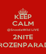KEEP CALM @SnootieWild LIVE 2NITE @FROZENPARADISE - Personalised Poster A4 size
