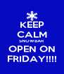 KEEP CALM SNOWBAR OPEN ON FRIDAY!!!! - Personalised Poster A4 size
