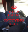 KEEP CALM  SNOYYING ALUT - Personalised Poster A4 size