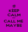 KEEP CALM SO CALL ME  MAYBE - Personalised Poster A4 size
