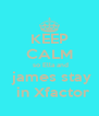 KEEP CALM  so Ella and   james stay    in Xfactor - Personalised Poster A4 size