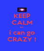 KEEP CALM so  i can go CRAZY ! - Personalised Poster A4 size