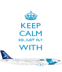 KEEP CALM SO, JUST FLY WITH  - Personalised Poster A4 size