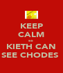 KEEP CALM so  KIETH CAN SEE CHODES  - Personalised Poster A4 size