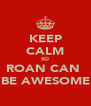 KEEP CALM SO ROAN CAN  BE AWESOME - Personalised Poster A4 size