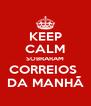 KEEP CALM SOBRARAM CORREIOS  DA MANHÃ - Personalised Poster A4 size