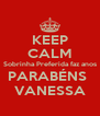 KEEP CALM Sobrinha Preferida faz anos PARABÉNS  VANESSA - Personalised Poster A4 size