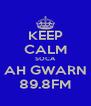 KEEP CALM SOCA AH GWARN 89.8FM - Personalised Poster A4 size