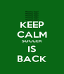 KEEP CALM SOCCER IS BACK - Personalised Poster A4 size