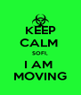 KEEP CALM  SOFI, I AM  MOVING - Personalised Poster A4 size