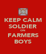 KEEP CALM SOLDIER ON FARMERS BOYS - Personalised Poster A4 size