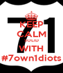 KEEP CALM SOLID WITH #7own1diots - Personalised Poster A4 size