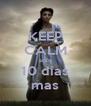 KEEP CALM solo 10 días mas - Personalised Poster A4 size