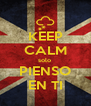 KEEP CALM solo  PIENSO EN TI - Personalised Poster A4 size