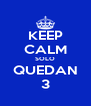 KEEP CALM SOLO QUEDAN 3 - Personalised Poster A4 size