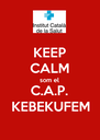 KEEP CALM som el C.A.P. KEBEKUFEM - Personalised Poster A4 size