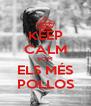 KEEP CALM SOM ELS MÉS POLLOS - Personalised Poster A4 size