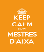KEEP CALM SOM MESTRES D'AIXA - Personalised Poster A4 size